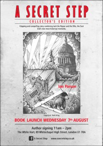 A Secret Step – Poster of the book launch Wednesday 7th August 2013 The White Hart, 89 Whitechapel High Street, London E1 7RA